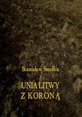 Unia Litwy z Koroną - Stanisław Smolka - ebook