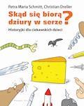 Skąd się biorą dziury w serze? Historyjki dla ciekawskich dzieci - Christian Dreller, Petra Maria Schmitt - ebook + audiobook