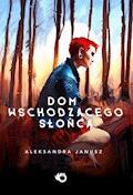 Dom Wschodzącego Słońca - Aleksandra Janusz - ebook