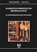 Marketing produktów regionalnych na europejskim rynku żywności - Tomasz Domański, Paweł Bryła - ebook