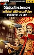 Stubbs the Zombie in Rebel Without a Pulse - poradnik do gry - Krystian Smoszna - ebook