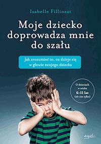 10aff812d3312b Moje dziecko doprowadza mnie do szału - Isabelle Filliozat - ebook ...