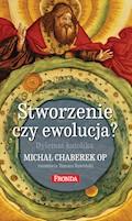 Stworzenie czy ewolucja? Dylemat katolika - Tomasz Rowiński, Michał Chaberek - ebook