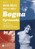Bogna Tyrmanda. Nastolatka, która rozkochała w sobie pisarza - Michał Wójcik, Krystyna Okólska - ebook