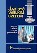 Jak być wielkim szefem - Jeffrey J. Fox - ebook