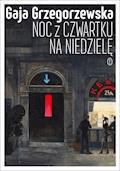 Noc z czwartku na niedzielę - Gaja Grzegorzewska - ebook