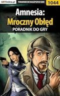 Amnesia: Mroczny Obłęd - poradnik do gry - Szymon Liebert - ebook