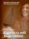 Z goryczy soli moja radość. Opowieść o samotnym rejsie Komandorem przez Atlantyk - Teresa Remiszewska - ebook