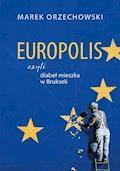 Europolis, czyli diabeł mieszka w Brukseli - Marek Orzechowski - ebook