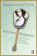 Księżna Margaret. XVII-wieczna celebrytka i skandalistka - Danielle Dutton - ebook