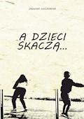 A dzieci skaczą... - Jadwiga Chojnacka - ebook