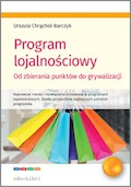 Program lojalnościowy - od zbierania punktów do grywalizacji - Urszula Chrąchol-Barczyk - ebook