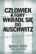 Człowiek, który wkradł się do Auschwitz - Rob Broomby, Denis Avey - ebook