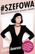 #SZEFOWA. Sophia Amoruso – Najseksowniejszy prezes świata - Sophia Amoruso - ebook