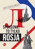 Spokojnie. To tylko Rosja - Igor Sokołowski - ebook