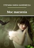 Moc marzenia - Stefania Jagielnicka-Kamieniecka - ebook
