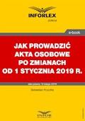 Jak prowadzić akta osobowe po zmianach od 1 stycznia 2019 r. - Sebastian Kryczka - ebook
