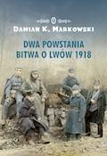 Dwa powstania. Bitwa o Lwów 1918 - Damian K. Markowski - ebook