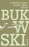 Z obłędu odsiać słowo, wers, drogę - Charles Bukowski - ebook