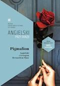 Pigmalion. Angielski z Georgem Bernardem Shaw - George Bernard Shaw, Ilya Frank - ebook