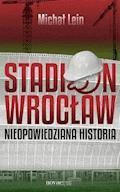 Stadion Wrocław. Nieopowiedziana historia - Michał Lein - ebook
