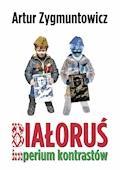 Białoruś imperium kontrastów - Artur Zygmuntowicz - ebook