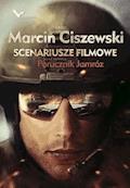 Scenariusze filmowe oraz nowela Porucznik Jamróz - Marcin Ciszewski, Katarzyna Ciszewska - ebook