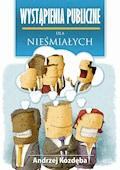 Wystąpienia publiczne dla nieśmiałych - Andrzej Kozdęba - ebook