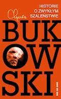 Historie o zwykłym szaleństwie - Charles Bukowski - ebook