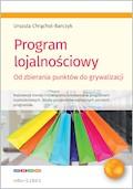 Program lojalnościowy. Od zbierania punktow do grywalizacji - Urszula Chrąchol-Barczyk - ebook