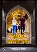 Zostaną wspomnienia - Marek Skulski - ebook