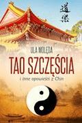 Tao Szczęścia i inne opowieści z Chin - Ula Molęda - ebook