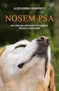 Nosem psa. Wycieczka do fascynującego świata zapachów - Alexandra Horowitz - ebook