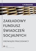Zakładowy Fundusz Świadczeń Socjalnych - obowiązki pracodawcy - Ewa Suknarowska-Drzewiecka, Małgorzata Skibińska - ebook