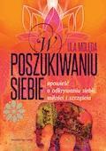 W poszukiwaniu Siebie - Opowieść o odkrywaniu siebie, miłości i szczęścia - Ula Molęda - ebook