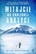 Witajcie na cholernej Arktyce. Moja walka o niezależność na surowej Północy - Blair Braverman - ebook