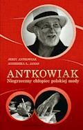Antkowiak. Niegrzeczny chłopiec polskiej mody - Jerzy Antkowiak, Agnieszka L. Janas - ebook