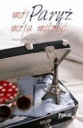 Mój Paryż moja miłość - Paulina Wnuk-Crépy - ebook