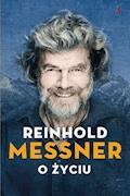 Reinhold Messner. O życiu. Symbolicznych 70 rozdziałów osobistej historii - Reinhold Messner - ebook