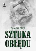 Sztuka obłędu - Dawid Głodek - ebook