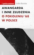 Awangarda i inne złudzenia. O pokoleniu '68 w Polsce - Lidia Burska - ebook