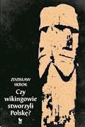 Czy wikingowie stworzyli Polskę - Zdzisław Skrok - ebook