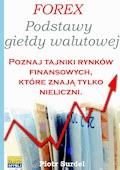 Forex 1. Podstawy Giełdy Walutowej. Poznaj tajniki rynków finansowych, które znają tylko nieliczni - Piotr Surdel - ebook