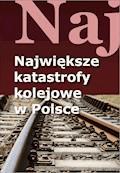 Największe katastrofy kolejowe w Polsce - Jacek Leski - ebook