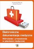 Elektroniczna dokumentacja medyczna. Wdrożenie i prowadzenie w placówce medycznej (wydanie czwarte zaktualizowane) - Paweł Piecuch, Krzysztof Nyczaj - ebook