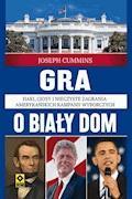 Gra o Biały Dom - Joseph Cummins - ebook
