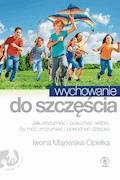 Wychowanie do szczęścia - Iwona Majewska-Opiełka - ebook