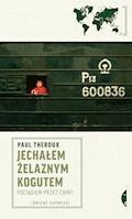 Jechałem Żelaznym Kogutem. Pociągiem przez Chiny - Paul Theroux - ebook