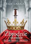 Zbrodnie i skandale na królewskich dworach - Leslie Carroll - ebook
