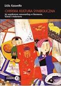 Chińska kultura symboliczna. Jej współczesne metamorfozy w literaturze, teatrze i malarstwie - Lidia Kasarełło - ebook